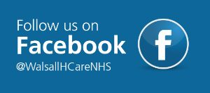 Follow us on Facebook @WalsallHCareNHS